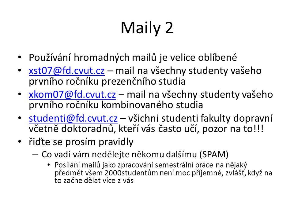 Maily 2 • Používání hromadných mailů je velice oblíbené • xst07@fd.cvut.cz – mail na všechny studenty vašeho prvního ročníku prezenčního studia xst07@