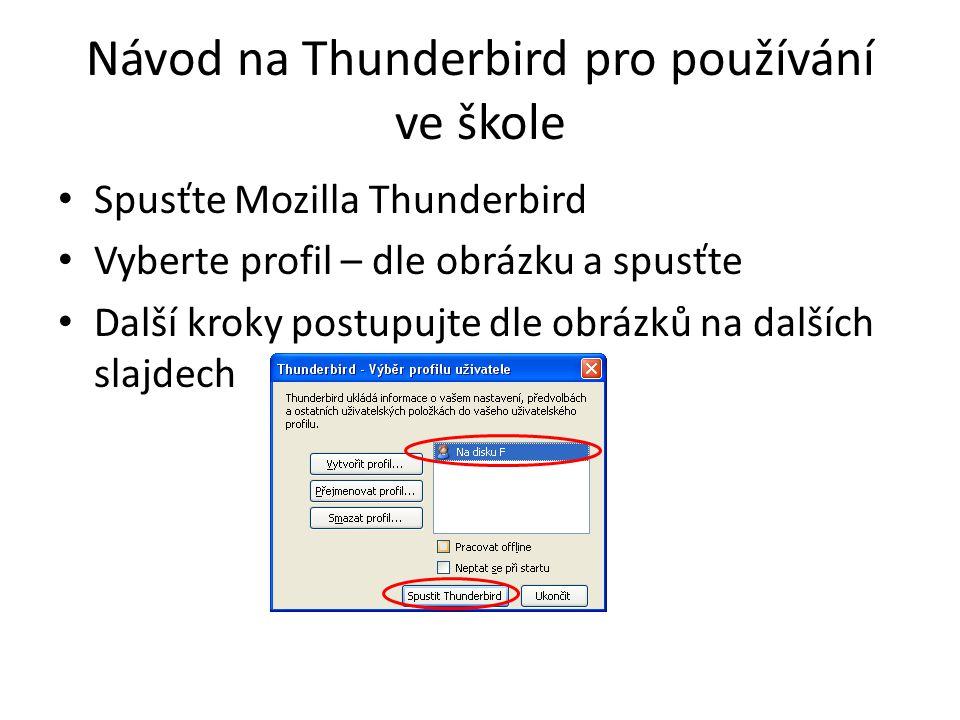 Návod na Thunderbird pro používání ve škole • Spusťte Mozilla Thunderbird • Vyberte profil – dle obrázku a spusťte • Další kroky postupujte dle obrázk