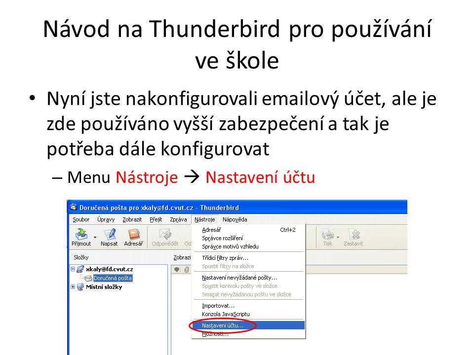 • Nyní jste nakonfigurovali emailový účet, ale je zde používáno vyšší zabezpečení a tak je potřeba dále konfigurovat – Menu Nástroje  Nastavení účtu