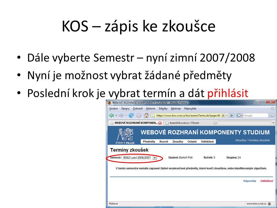 KOS – zápis ke zkoušce • Dále vyberte Semestr – nyní zimní 2007/2008 • Nyní je možnost vybrat žádané předměty • Poslední krok je vybrat termín a dát p