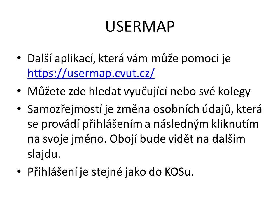 USERMAP • Další aplikací, která vám může pomoci je https://usermap.cvut.cz/ https://usermap.cvut.cz/ • Můžete zde hledat vyučující nebo své kolegy • S