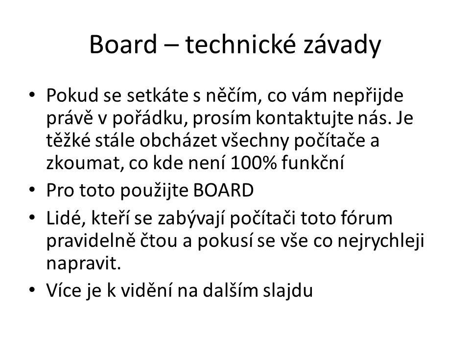 Board – technické závady • Pokud se setkáte s něčím, co vám nepřijde právě v pořádku, prosím kontaktujte nás. Je těžké stále obcházet všechny počítače