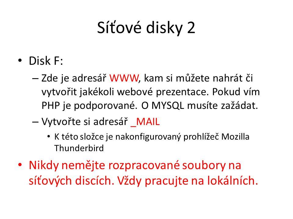 Síťové disky 2 • Disk F: – Zde je adresář WWW, kam si můžete nahrát či vytvořit jakékoli webové prezentace. Pokud vím PHP je podporované. O MYSQL musí