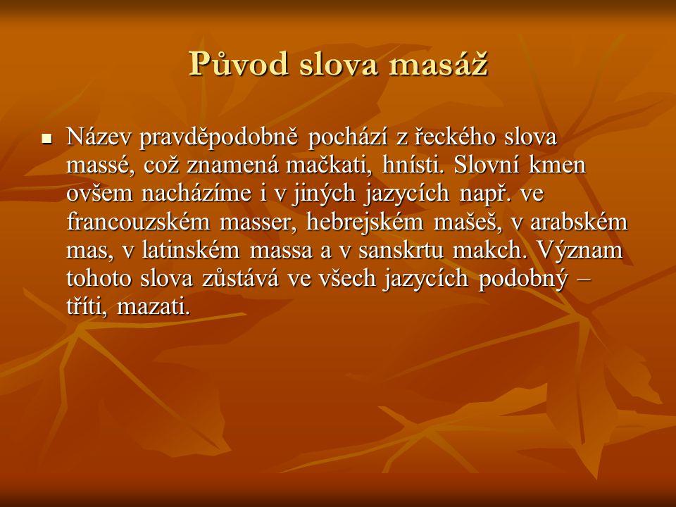Původ slova masáž  Název pravděpodobně pochází z řeckého slova massé, což znamená mačkati, hnísti. Slovní kmen ovšem nacházíme i v jiných jazycích na