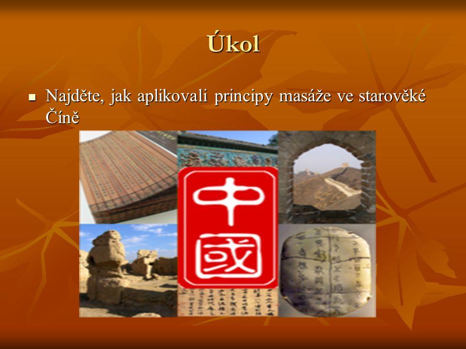 Úkol  Najděte, jak aplikovali principy masáže ve starověké Číně