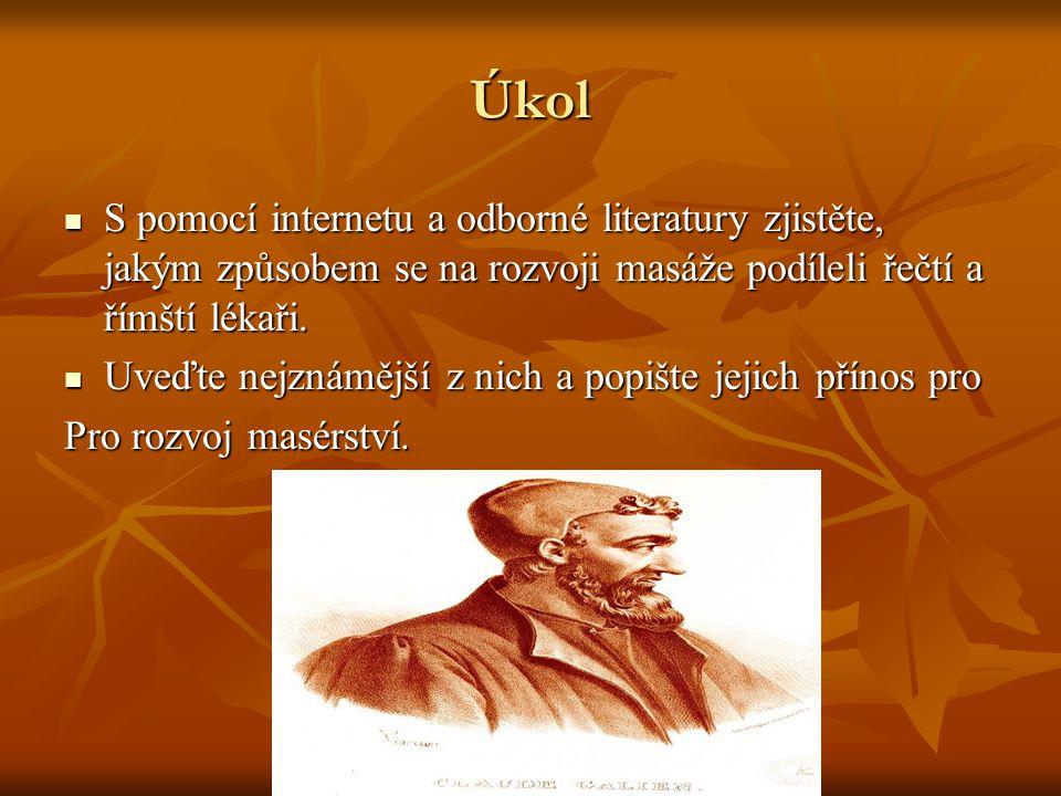 Úkol  S pomocí internetu a odborné literatury zjistěte, jakým způsobem se na rozvoji masáže podíleli řečtí a římští lékaři.