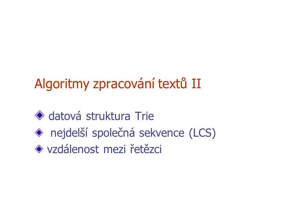 Algoritmy zpracování textů II datová struktura Trie nejdelší společná sekvence (LCS) vzdálenost mezi řetězci