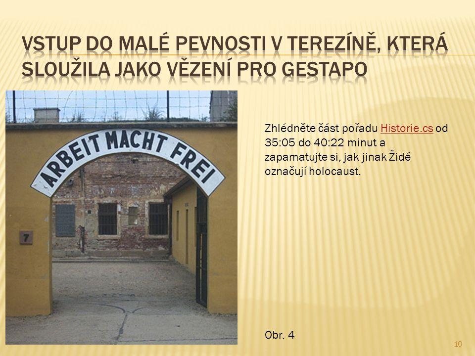 10 Zhlédněte část pořadu Historie.cs od 35:05 do 40:22 minut a zapamatujte si, jak jinak Židé označují holocaust.Historie.cs Obr. 4