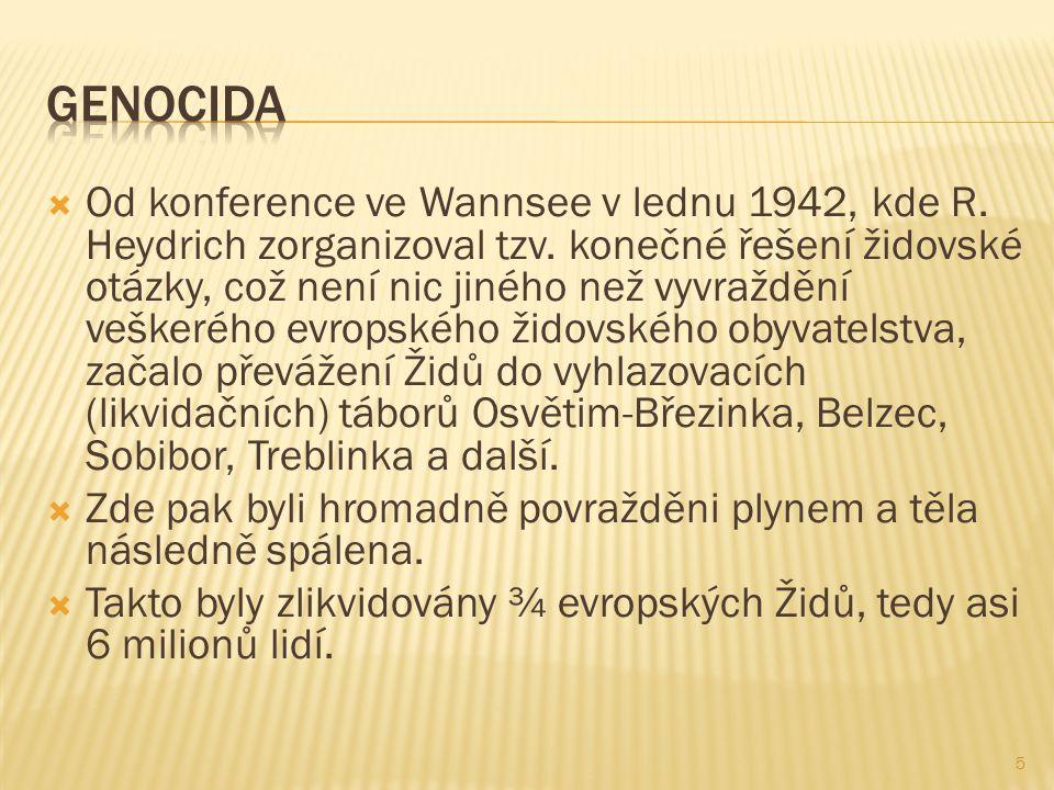  Od konference ve Wannsee v lednu 1942, kde R. Heydrich zorganizoval tzv. konečné řešení židovské otázky, což není nic jiného než vyvraždění veškeréh