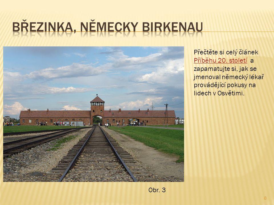 8 Přečtěte si celý článek Příběhu 20. století a zapamatujte si, jak se jmenoval německý lékař provádějící pokusy na lidech v Osvětimi. Příběhu 20. sto