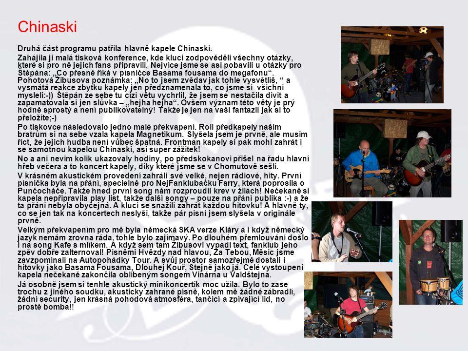 Chinaski Druhá část programu patřila hlavně kapele Chinaski. Zahájila ji malá tisková konference, kde kluci zodpověděli všechny otázky, které si pro n