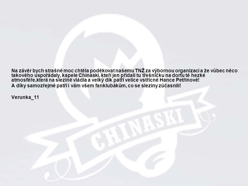 Na závěr bych strašně moc chtěla poděkovat našemu TNŽ za výbornou organizaci a že vůbec něco takového uspořádaly, kapele Chinaski, kteří jen přidali t