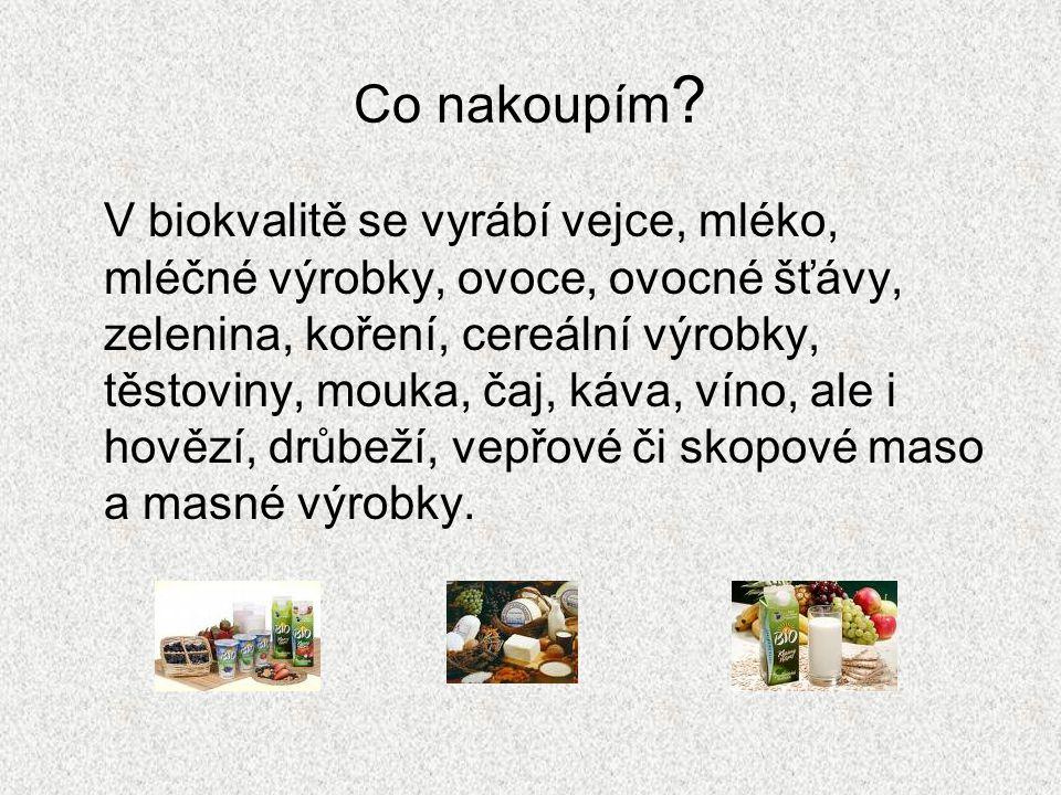 Co nakoupím ? V biokvalitě se vyrábí vejce, mléko, mléčné výrobky, ovoce, ovocné šťávy, zelenina, koření, cereální výrobky, těstoviny, mouka, čaj, káv
