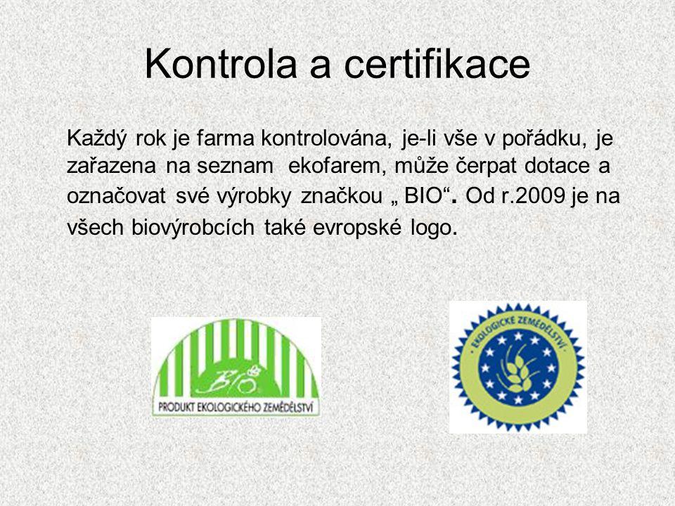 Kontrola a certifikace Každý rok je farma kontrolována, je-li vše v pořádku, je zařazena na seznam ekofarem, může čerpat dotace a označovat své výrobk