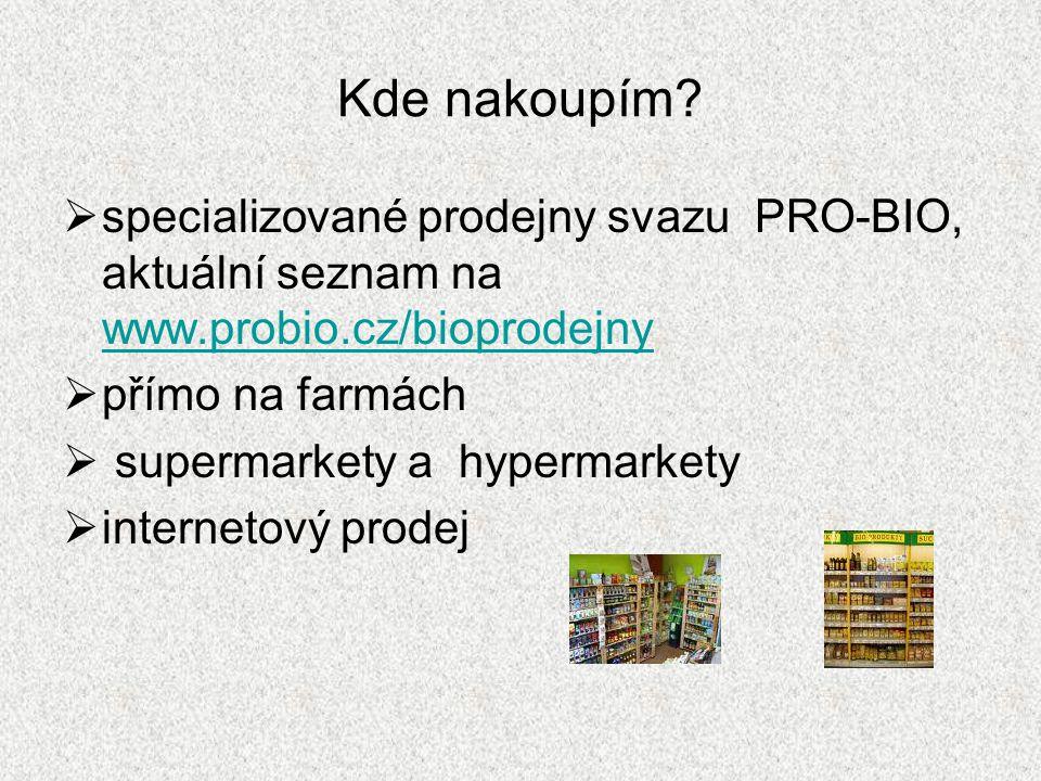 Kde nakoupím?  specializované prodejny svazu PRO-BIO, aktuální seznam na www.probio.cz/bioprodejny www.probio.cz/bioprodejny  přímo na farmách  sup
