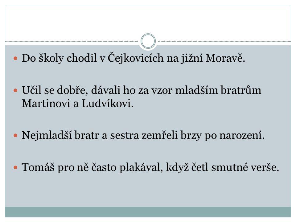  Do školy chodil v Čejkovicích na jižní Moravě.  Učil se dobře, dávali ho za vzor mladším bratrům Martinovi a Ludvíkovi.  Nejmladší bratr a sestra