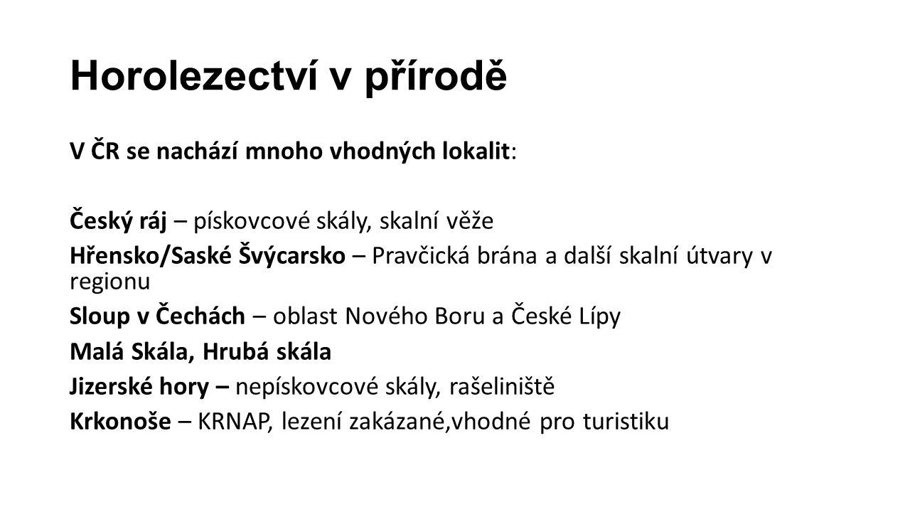 Horolezectví v přírodě V ČR se nachází mnoho vhodných lokalit: Český ráj – pískovcové skály, skalní věže Hřensko/Saské Švýcarsko – Pravčická brána a d