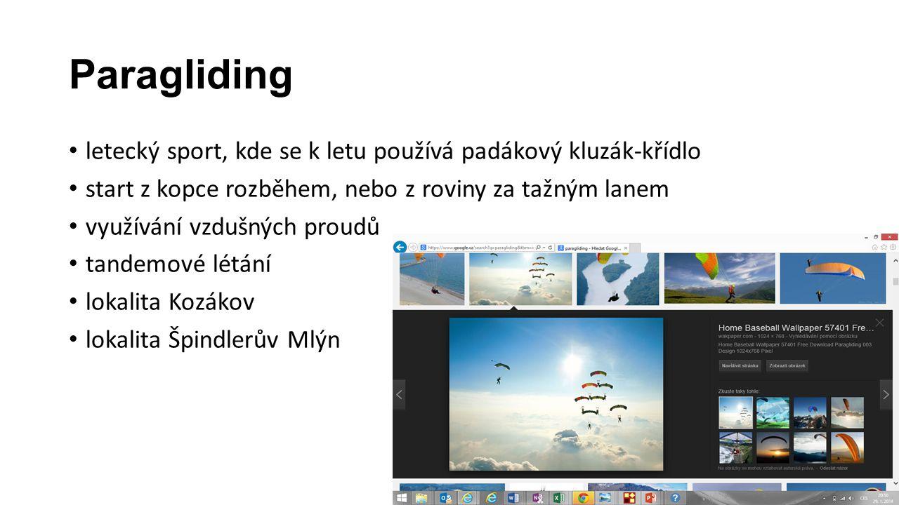Paragliding • letecký sport, kde se k letu používá padákový kluzák-křídlo • start z kopce rozběhem, nebo z roviny za tažným lanem • využívání vzdušnýc