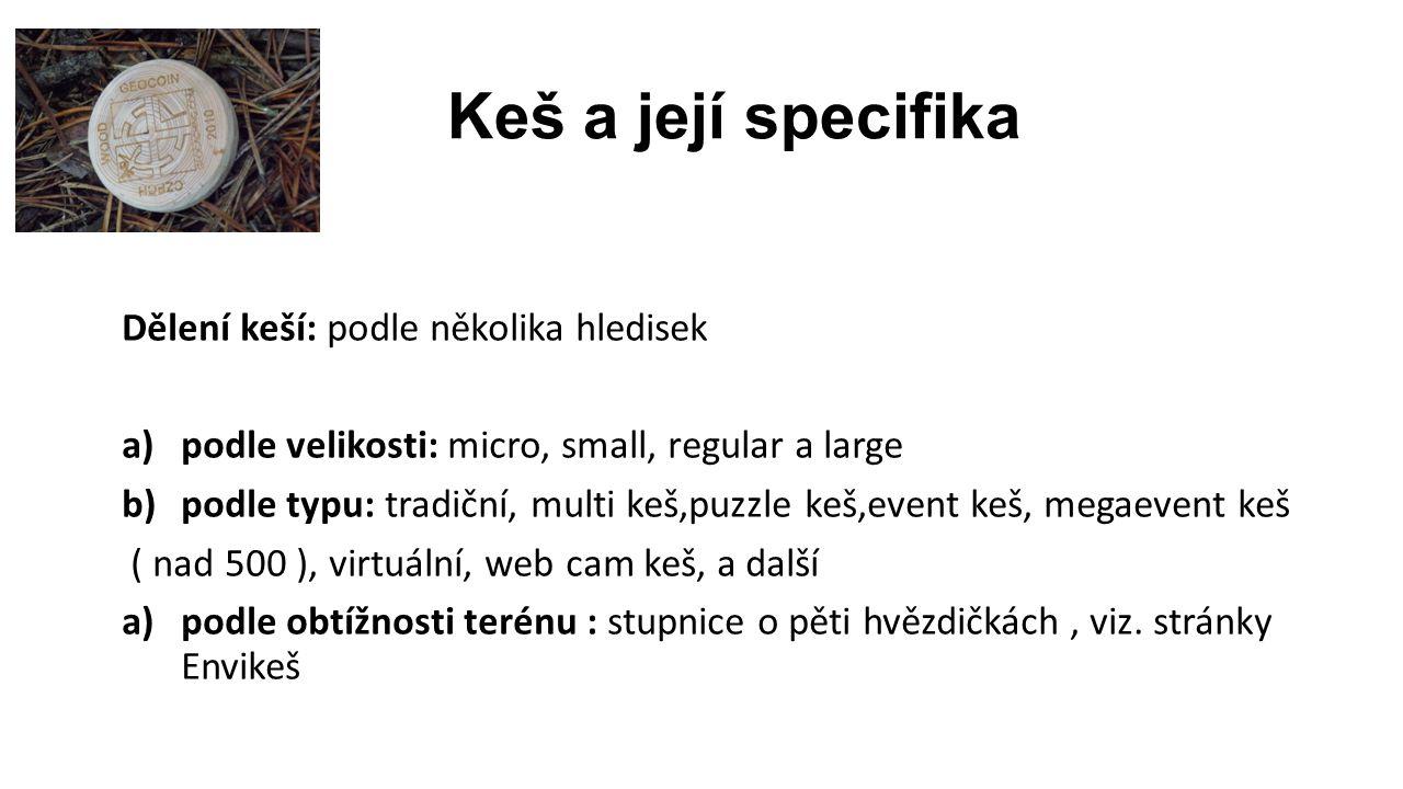 Keš a její specifika Dělení keší: podle několika hledisek a)podle velikosti: micro, small, regular a large b)podle typu: tradiční, multi keš,puzzle ke