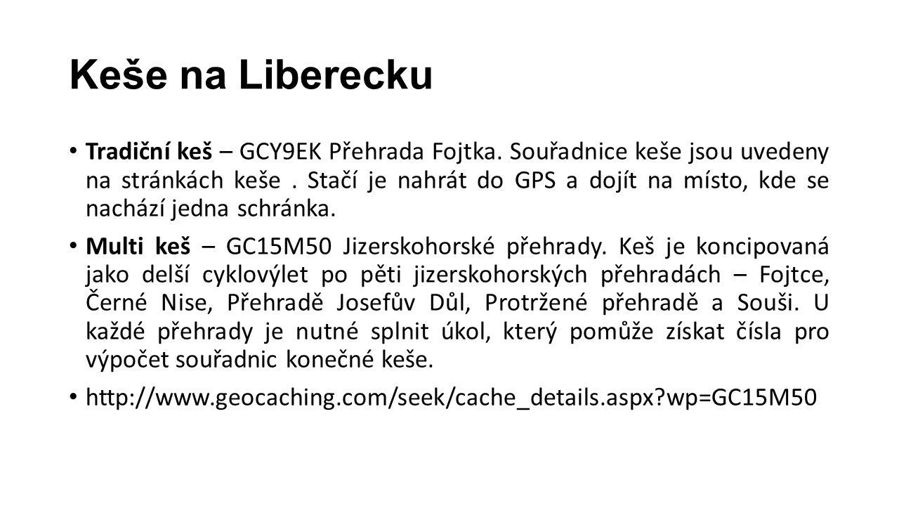 Keše na Liberecku • Tradiční keš – GCY9EK Přehrada Fojtka. Souřadnice keše jsou uvedeny na stránkách keše. Stačí je nahrát do GPS a dojít na místo, kd