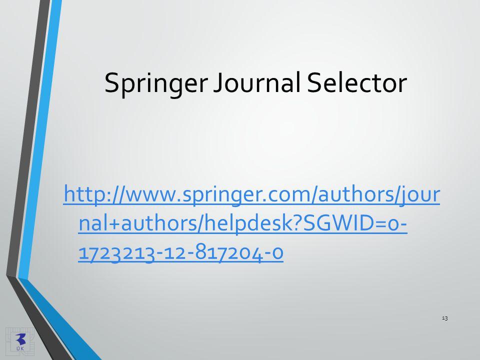 Springer Journal Selector http://www.springer.com/authors/jour nal+authors/helpdesk?SGWID=0- 1723213-12-817204-0 13