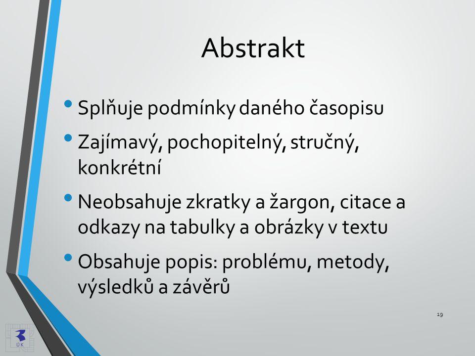 Abstrakt • Splňuje podmínky daného časopisu • Zajímavý, pochopitelný, stručný, konkrétní • Neobsahuje zkratky a žargon, citace a odkazy na tabulky a o