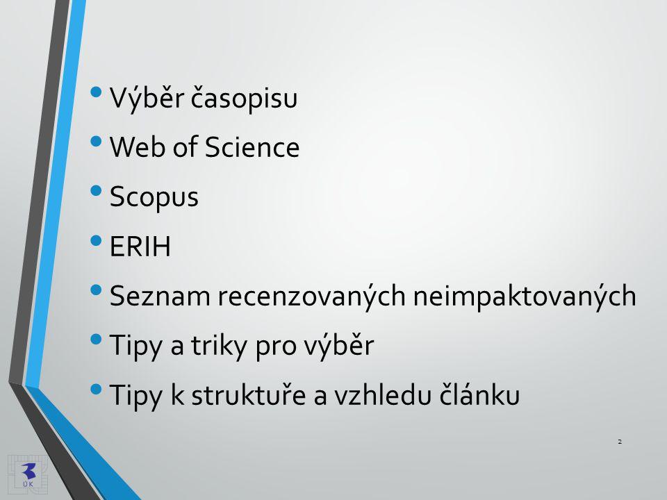 • Výběr časopisu • Web of Science • Scopus • ERIH • Seznam recenzovaných neimpaktovaných • Tipy a triky pro výběr • Tipy k struktuře a vzhledu článku