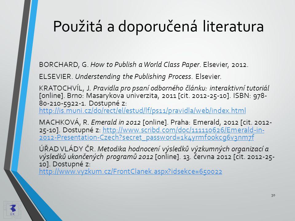 Použitá a doporučená literatura BORCHARD, G. How to Publish a World Class Paper. Elsevier, 2012. ELSEVIER. Understending the Publishing Process. Elsev