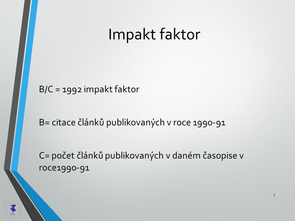 Impakt faktor B/C = 1992 impakt faktor B= citace článků publikovaných v roce 1990-91 C= počet článků publikovaných v daném časopise v roce1990-91 7