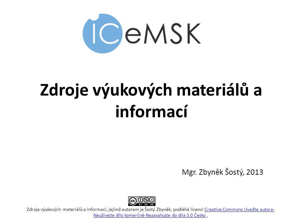 Zdroje výukových materiálů a informací Mgr. Zbyněk Šostý, 2013 Zdroje výukových materiálů a informací, jejímž autorem je Šostý Zbyněk, podléhá licenci