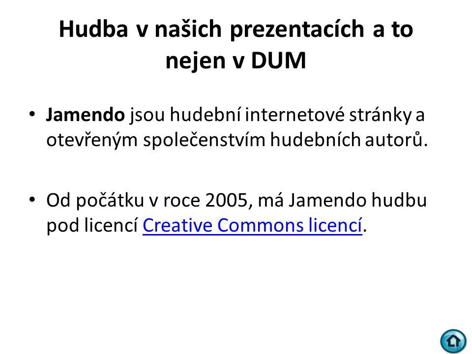 Hudba v našich prezentacích a to nejen v DUM • Jamendo jsou hudební internetové stránky a otevřeným společenstvím hudebních autorů. • Od počátku v roc