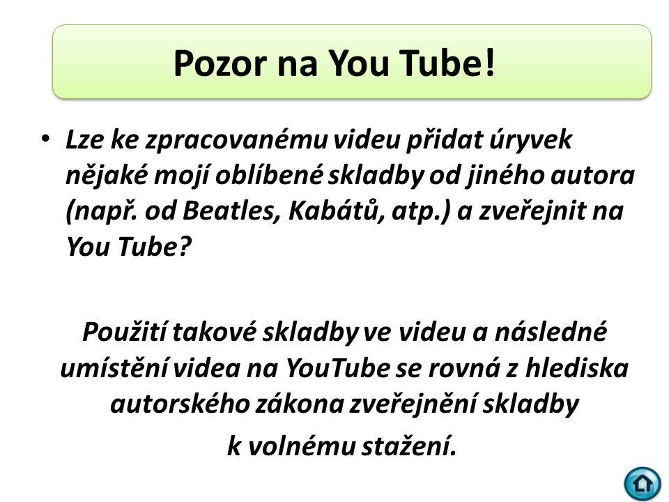 Pozor na You Tube.