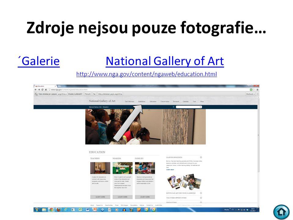Zdroje nejsou pouze fotografie… ´Galerie´Galerie National Gallery of ArtNational Gallery of Art http://www.nga.gov/content/ngaweb/education.html