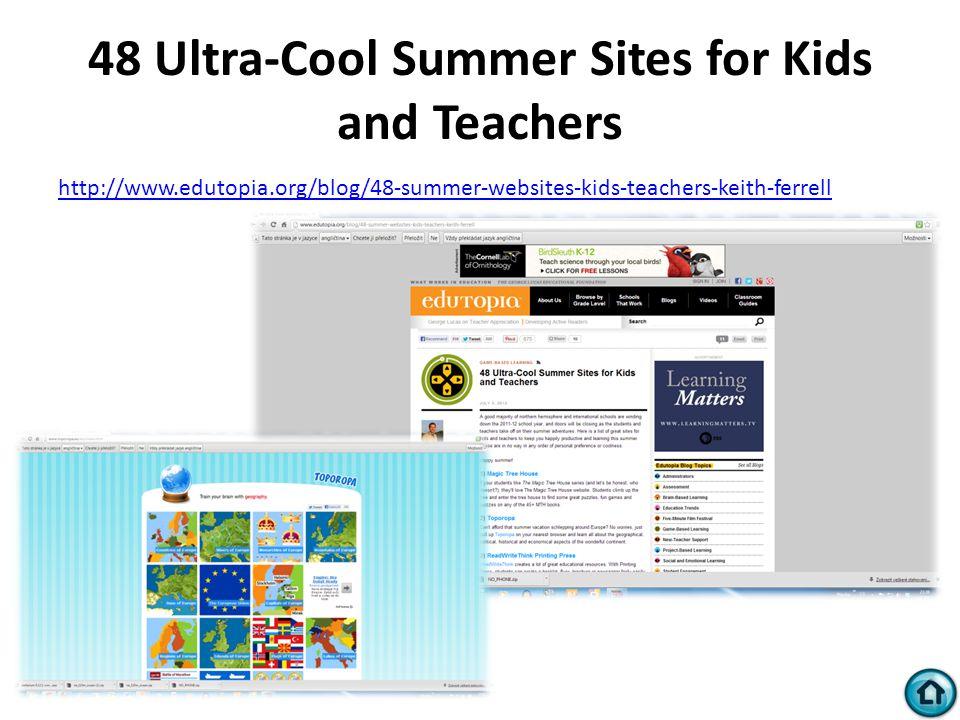 48 Ultra-Cool Summer Sites for Kids and Teachers http://www.edutopia.org/blog/48-summer-websites-kids-teachers-keith-ferrell