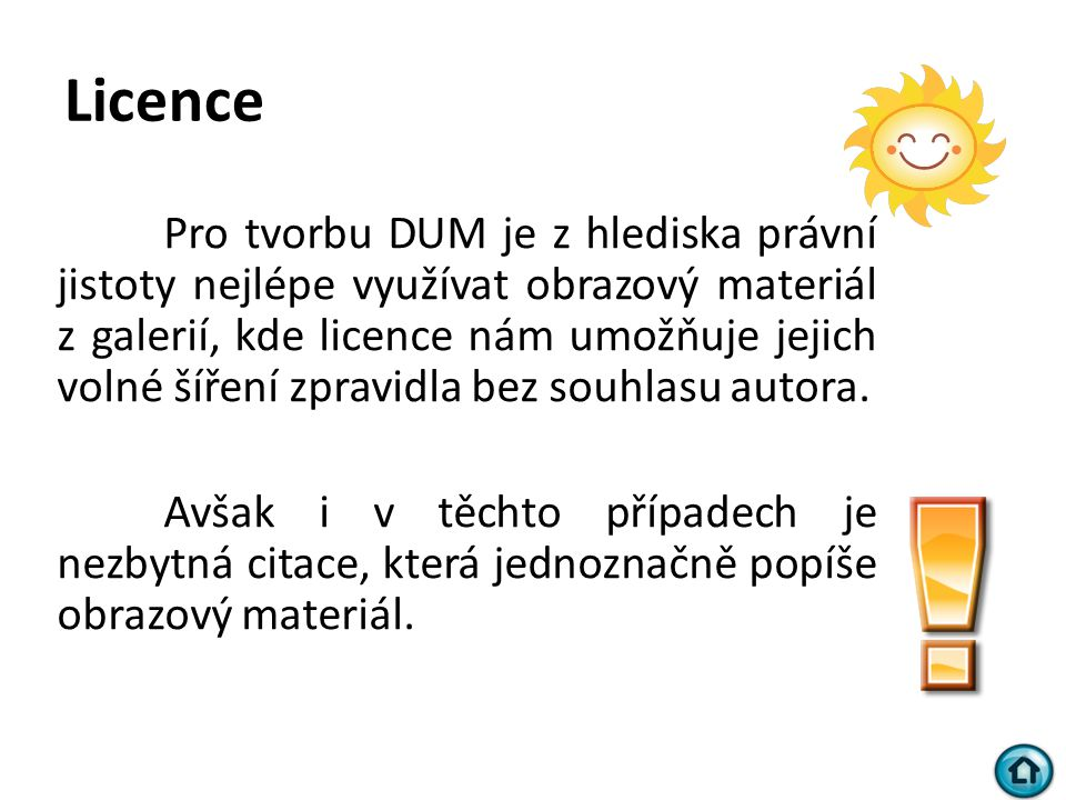 Licence Pro tvorbu DUM je z hlediska právní jistoty nejlépe využívat obrazový materiál z galerií, kde licence nám umožňuje jejich volné šíření zpravid