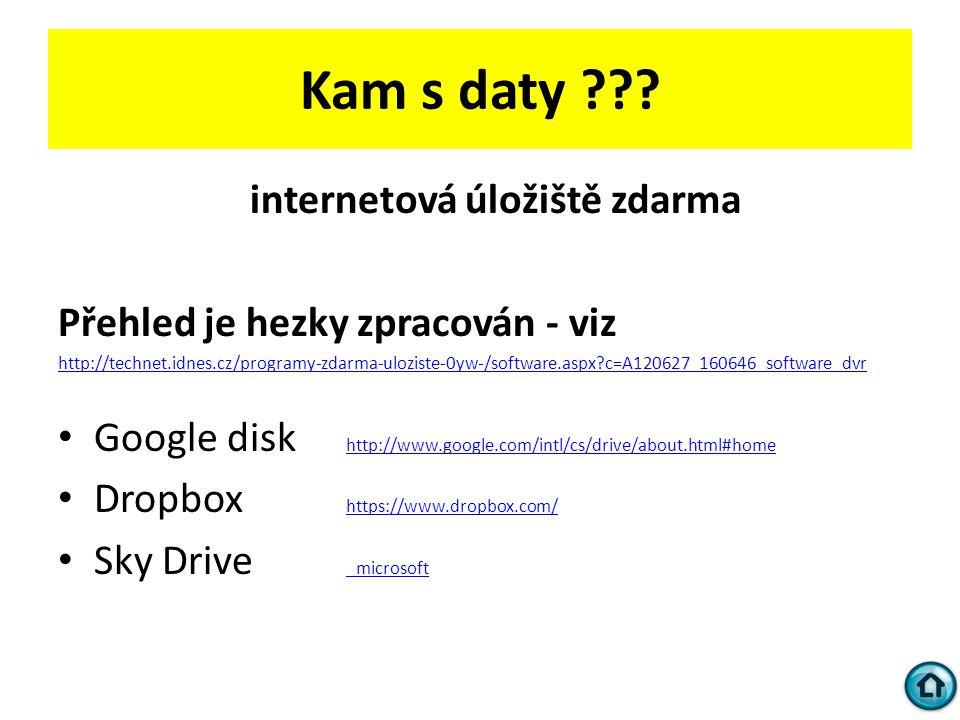 Kam s daty ??? internetová úložiště zdarma Přehled je hezky zpracován - viz http://technet.idnes.cz/programy-zdarma-uloziste-0yw-/software.aspx?c=A120