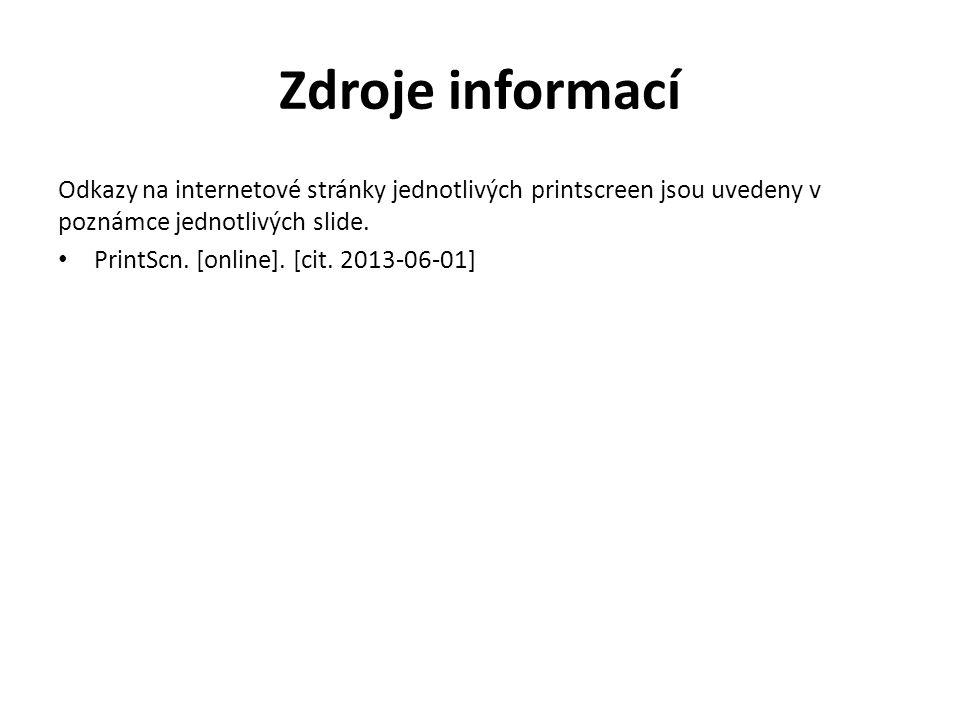 Zdroje informací Odkazy na internetové stránky jednotlivých printscreen jsou uvedeny v poznámce jednotlivých slide. • PrintScn. [online]. [cit. 2013-0