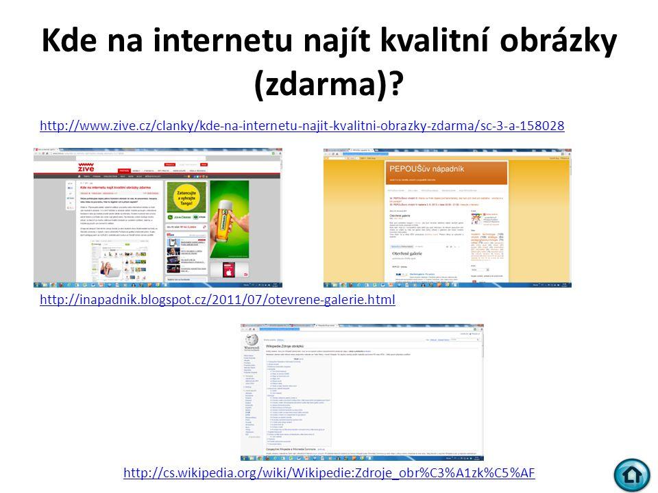Kde na internetu najít kvalitní obrázky (zdarma)? http://www.zive.cz/clanky/kde-na-internetu-najit-kvalitni-obrazky-zdarma/sc-3-a-158028 http://inapad