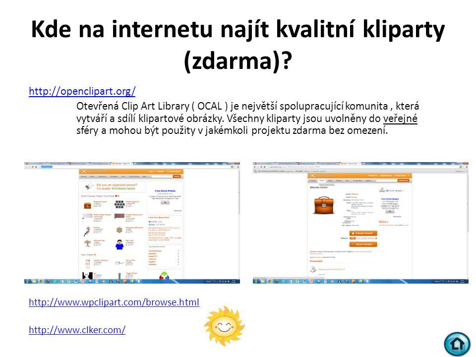 Kde na internetu najít kvalitní kliparty (zdarma)? http://openclipart.org/ Otevřená Clip Art Library ( OCAL ) je největší spolupracující komunita, kte