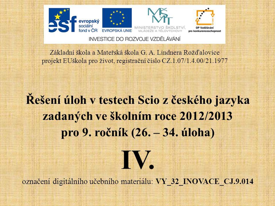 Řešení úloh v testech Scio z českého jazyka zadaných ve školním roce 2012/2013 pro 9. ročník (26. – 34. úloha) IV. označení digitálního učebního mater