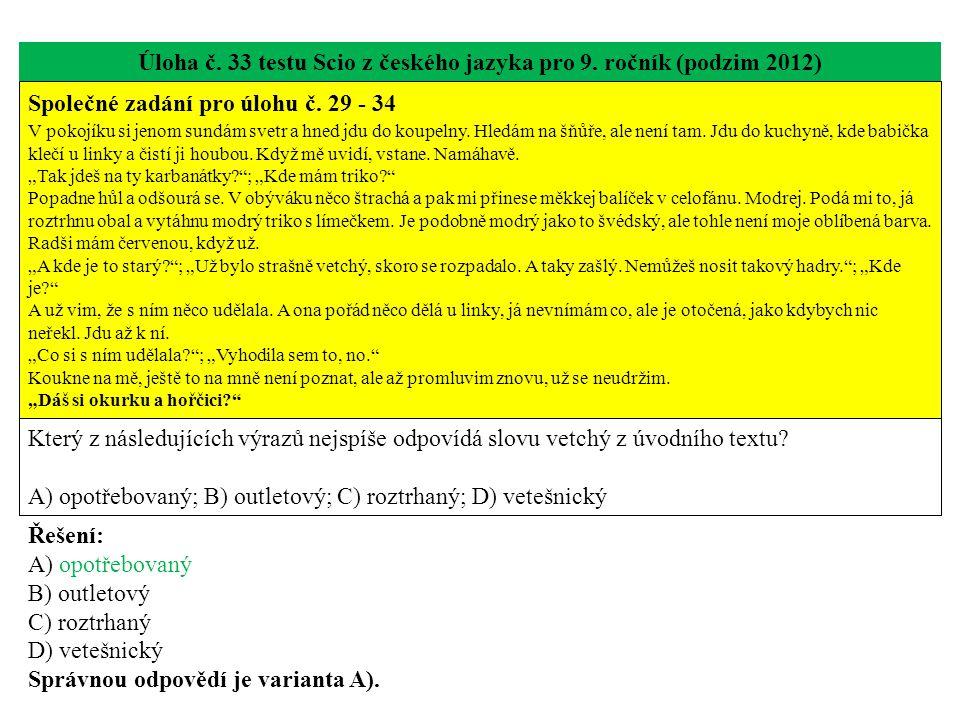 Úloha č. 33 testu Scio z českého jazyka pro 9. ročník (podzim 2012) Společné zadání pro úlohu č. 29 - 34 V pokojíku si jenom sundám svetr a hned jdu d