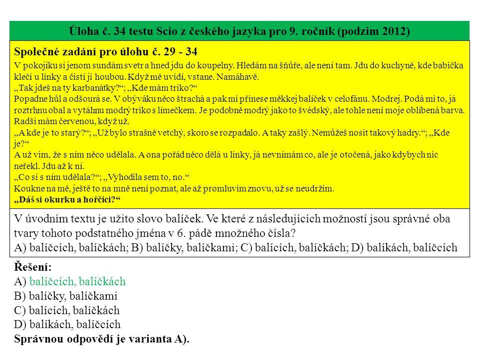 Úloha č. 34 testu Scio z českého jazyka pro 9. ročník (podzim 2012) Společné zadání pro úlohu č. 29 - 34 V pokojíku si jenom sundám svetr a hned jdu d