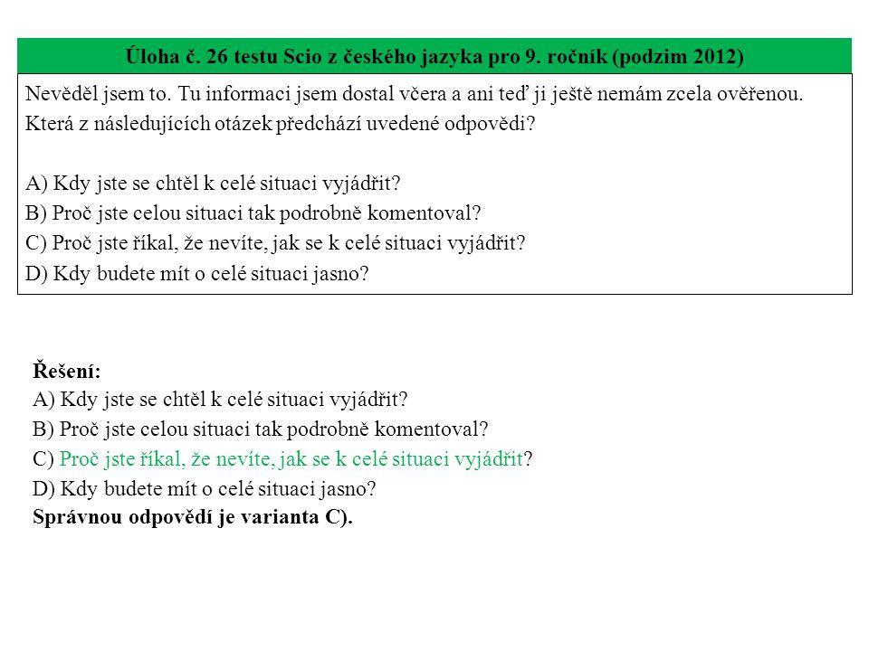 Úloha č. 26 testu Scio z českého jazyka pro 9. ročník (podzim 2012) Nevěděl jsem to. Tu informaci jsem dostal včera a ani teď ji ještě nemám zcela ově