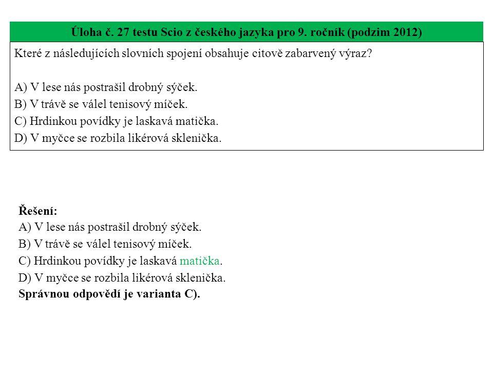 Úloha č. 27 testu Scio z českého jazyka pro 9. ročník (podzim 2012) Které z následujících slovních spojení obsahuje citově zabarvený výraz? A) V lese