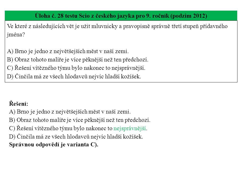Úloha č. 28 testu Scio z českého jazyka pro 9. ročník (podzim 2012) Ve které z následujících vět je užit mluvnicky a pravopisně správně třetí stupeň p