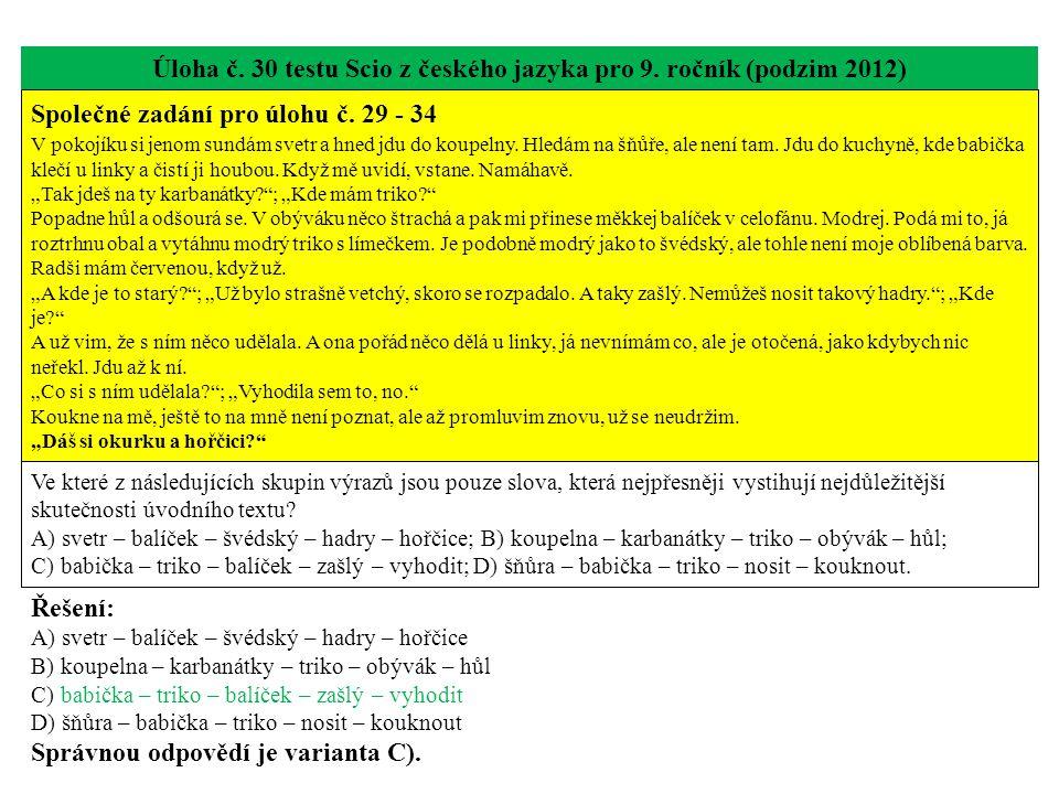 Úloha č. 30 testu Scio z českého jazyka pro 9. ročník (podzim 2012) Společné zadání pro úlohu č. 29 - 34 V pokojíku si jenom sundám svetr a hned jdu d