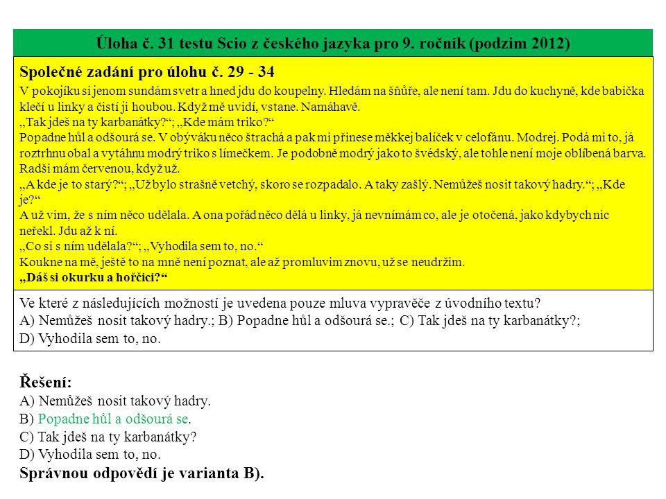 Úloha č. 31 testu Scio z českého jazyka pro 9. ročník (podzim 2012) Společné zadání pro úlohu č. 29 - 34 V pokojíku si jenom sundám svetr a hned jdu d
