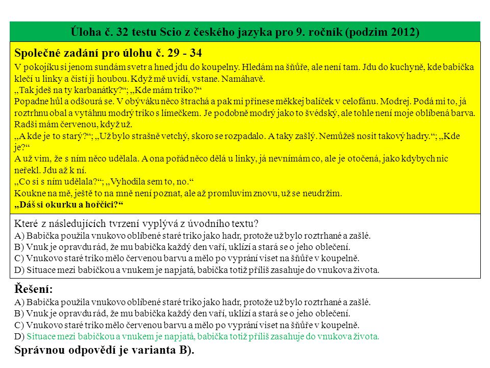 Úloha č. 32 testu Scio z českého jazyka pro 9. ročník (podzim 2012) Společné zadání pro úlohu č. 29 - 34 V pokojíku si jenom sundám svetr a hned jdu d
