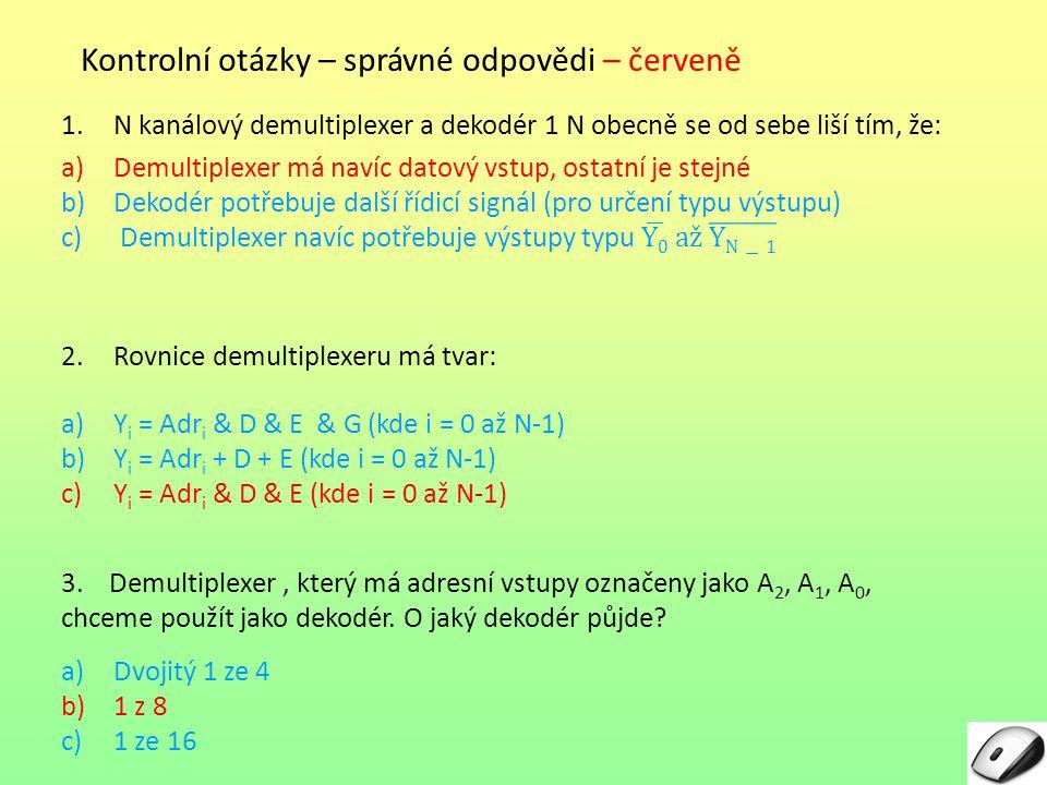 Kontrolní otázky – správné odpovědi – červeně 1.N kanálový demultiplexer a dekodér 1 N obecně se od sebe liší tím, že: 2.Rovnice demultiplexeru má tva
