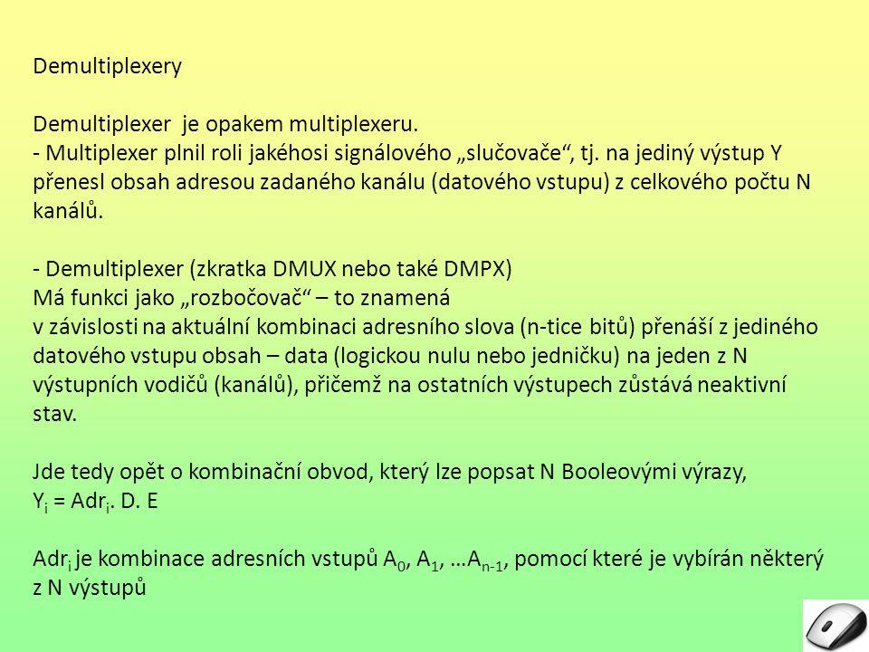 """Demultiplexer je opakem multiplexeru. - Multiplexer plnil roli jakéhosi signálového """"slučovače"""", tj. na jediný výstup Y přenesl obsah adresou zadaného"""